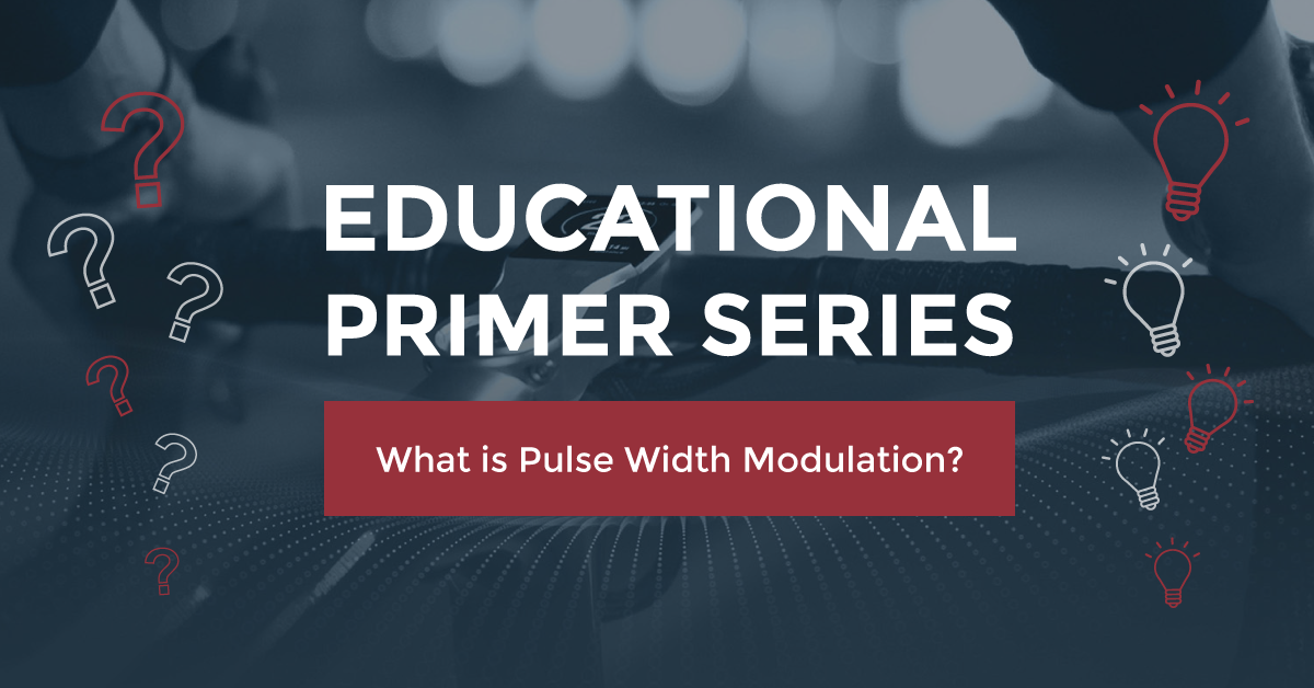Educational Primer Series: What is Pulse Width Modulation?