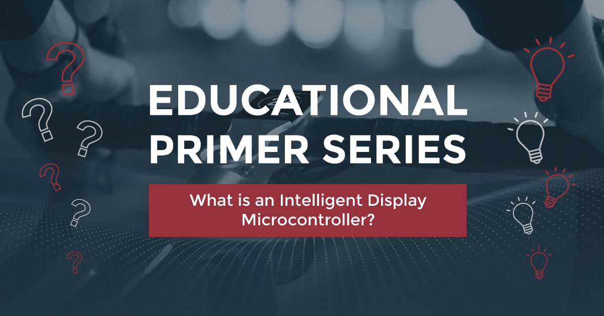 Educational Primer Series: What is an Intelligent Display Microcontroller?