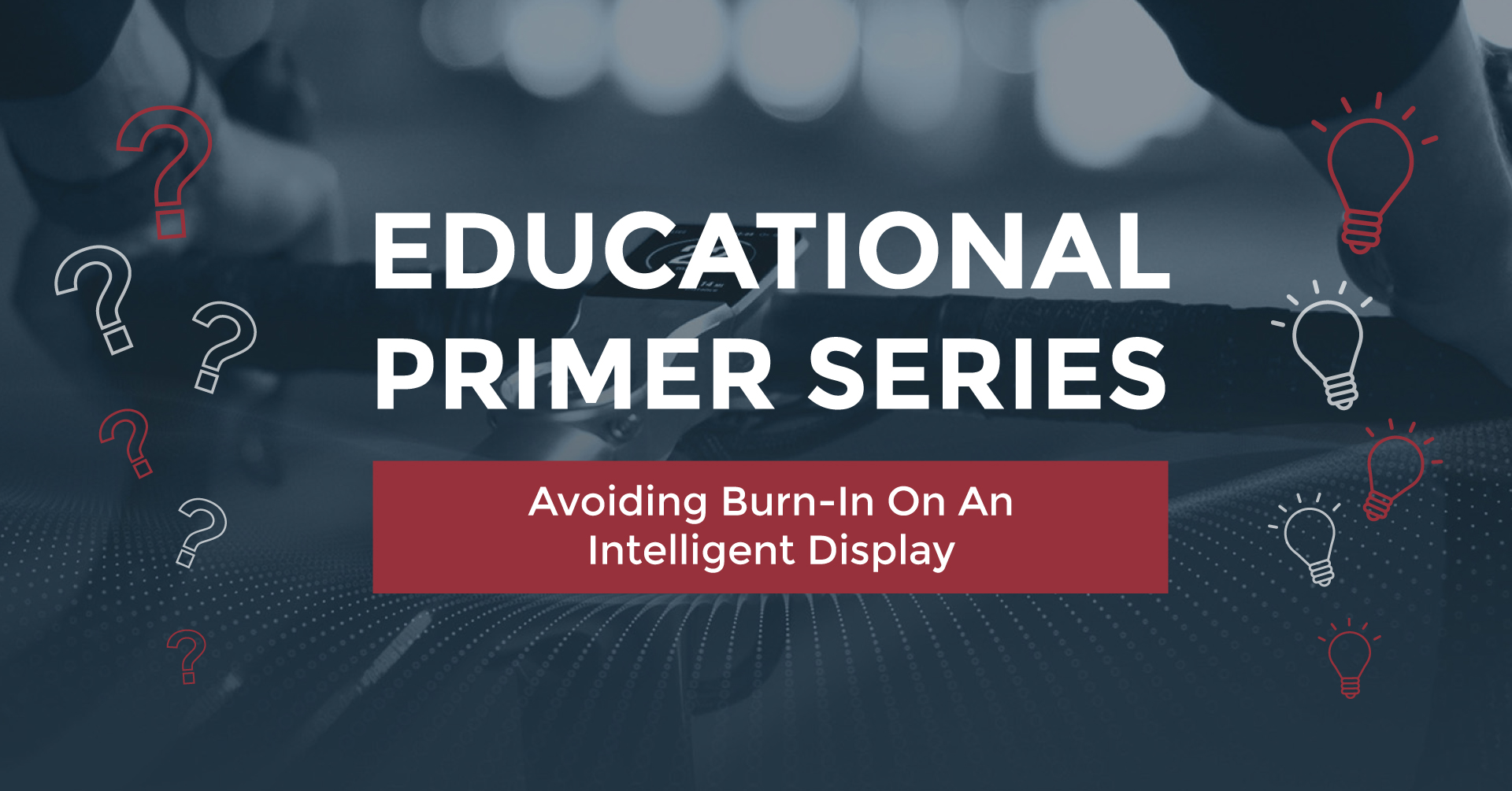 Educational Primer Series Avoiding Burn-In On An Intelligent Display